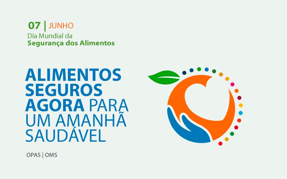 Segurança dos alimentos salva vidas: dia para refletir sobre medidas